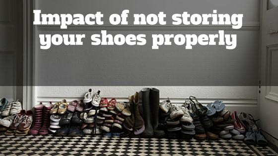 Impact of not storing your shoes properly