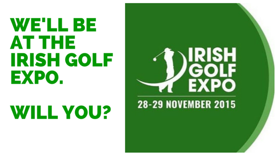 We'll be at the Irish Golf Expo 2015 – will you?