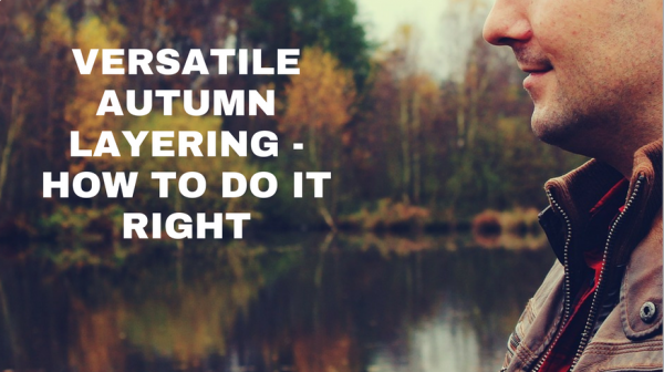 Versatile autumn layering - how to do it right