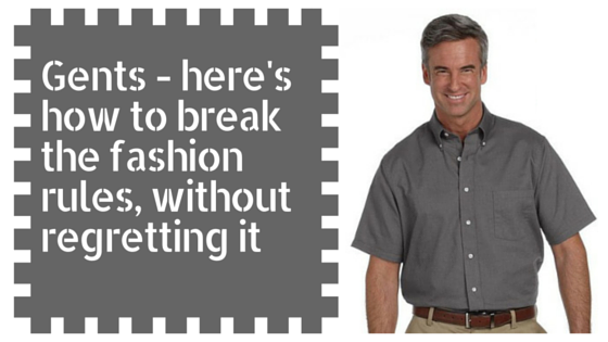 Men: how to break the fashion rules, without regretting it