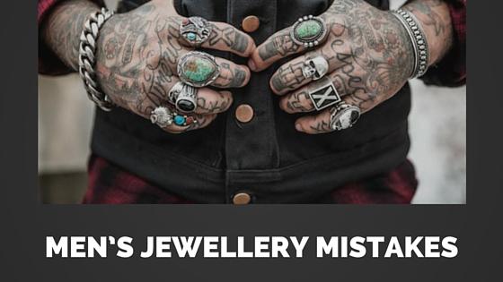 Men's Jewellery Mistakes