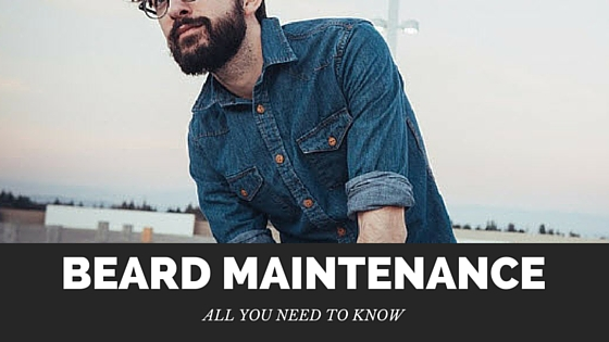 Beard Maintenance - all you need to know