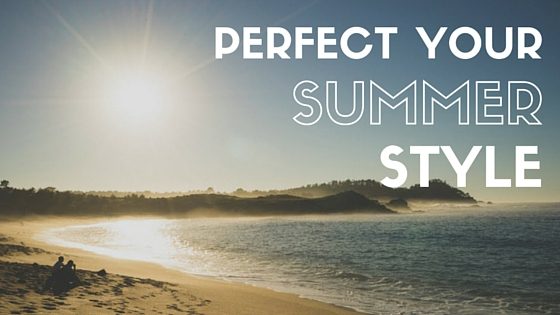 How to perfect your summer style