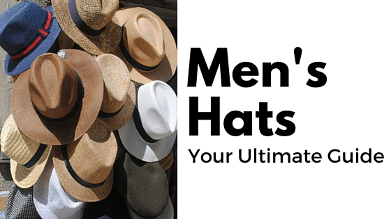 Men's Hats - Your Ultimate Guide
