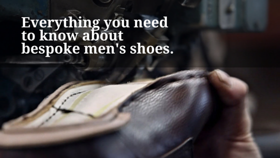 All you need to know about handcrafted men's shoes