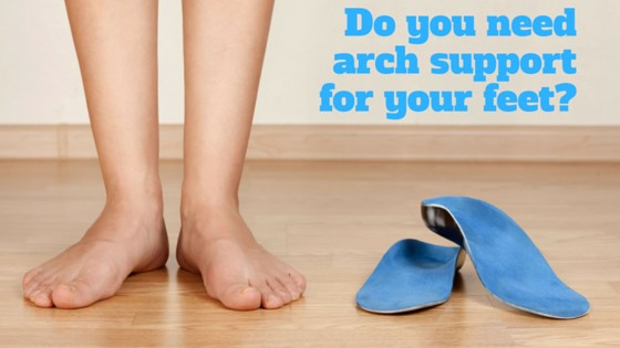 Do you need arch support for your feet?