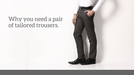 Why you need a pair of tailored trousers